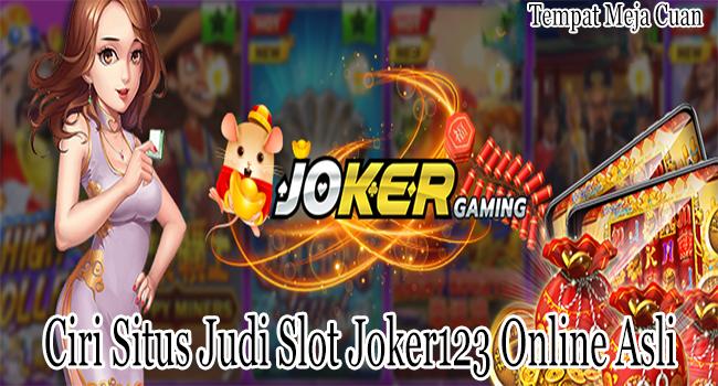 Ciri Situs Judi Slot Joker123 Online yang Asli dan Terpercaya