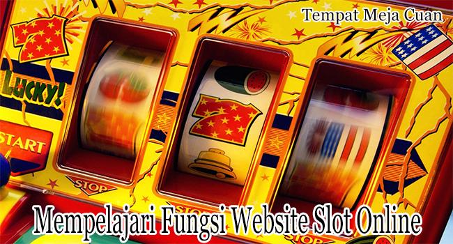 Mempelajari Fungsi Website Slot Online dan Temukan Website Terbaik