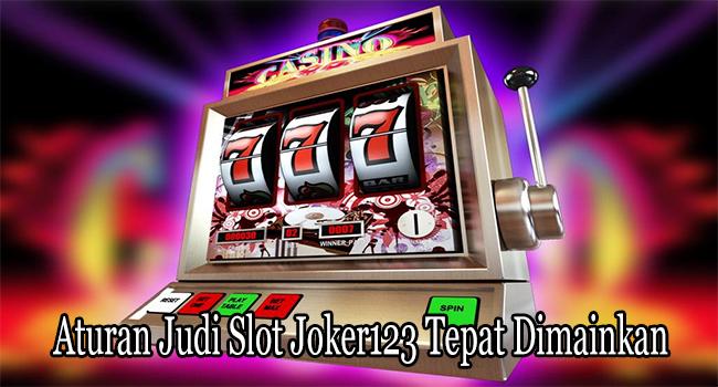 Aturan Judi Slot Joker123 Tepat Dimainkan