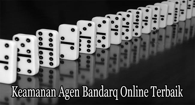 Keamanan Agen Bandarq Online Terbaik di Indonesia